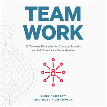 Team Work: 13 Timeless Principles for Creating Success and Fulfillment as a Team Member