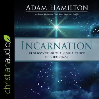 Incarnation: Rediscovering the Significance of Christmas, Adam Hamilton