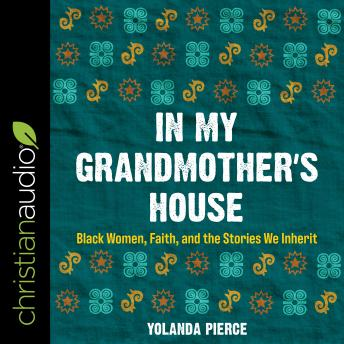 In My Grandmother's House: Black Women, Faith, and the Stories We Inherit details