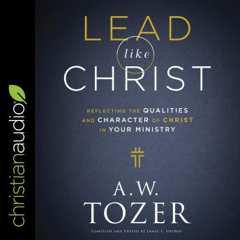 Lead like Christ: Reflecting the Qualities and Character of Christ in Your Ministry