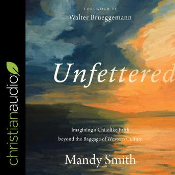 Unfettered: Imagining a Childlike Faith beyond the Baggage of Western Culture
