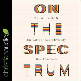 On the Spectrum: Autism, Faith, and the Gifts of Neurodiversity