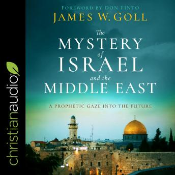 The Mystery of Israel and the Middle East: A Prophetic Gaze into the Future