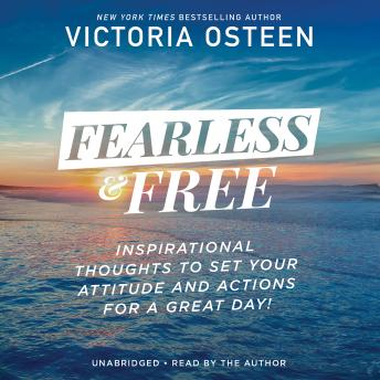 Fearless and Free: Inspirational Thoughts to Set Your Attitude and Actions for a Great Day!