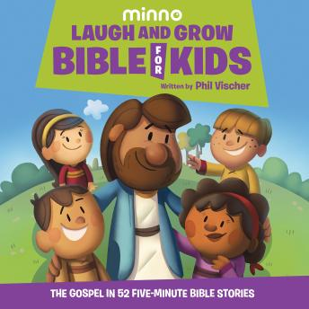 Download Laugh and Grow Bible for Kids: The Gospel in 52 Five-Minute Bible Stories by Phil Vischer