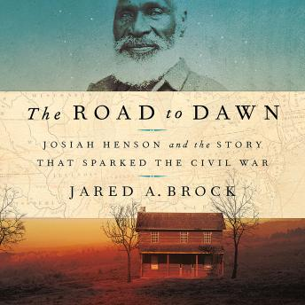 The The Road to Dawn: Josiah Henson and the Story That Sparked the Civil War