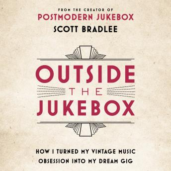 Outside the Jukebox: How I Turned My Vintage Music Obsession into My Dream Gig, Scott Bradlee