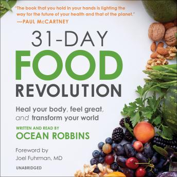 31-Day Food Revolution: Heal Your Body, Feel Great, and Transform Your World, Ocean Robbins