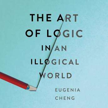 Download Art of Logic in an Illogical World by Eugenia Cheng