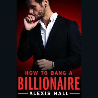 Download How to Bang a Billionaire by Alexis Hall