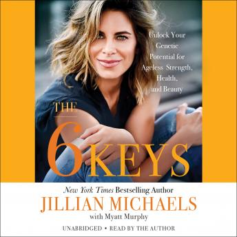Download 6 Keys: Unlock Your Genetic Potential for Ageless Strength, Health, and Beauty by Jillian Michaels