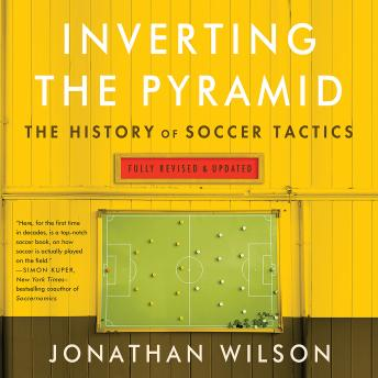 Download Inverting The Pyramid: The History of Soccer Tactics by Jonathan Wilson