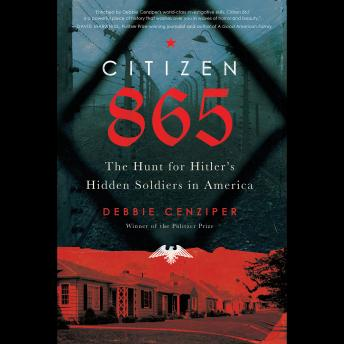 Citizen 865: The Hunt for Hitler's Hidden Soldiers in America, Debbie Cenziper