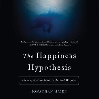 Happiness Hypothesis: Finding Modern Truth in Ancient Wisdom, Jonathan Haidt