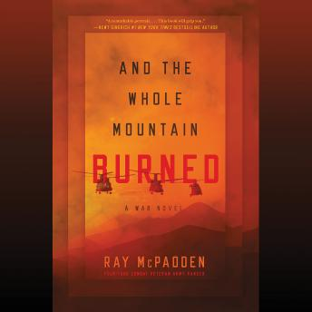 And the Whole Mountain Burned: A War Novel, Ray Mcpadden
