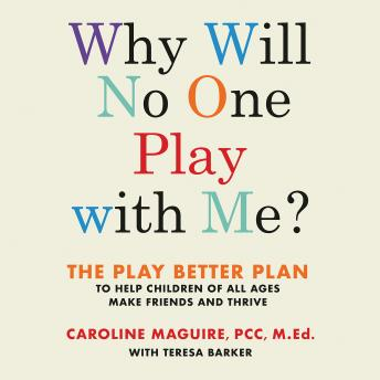 Why Will No One Play with Me?: The Play Better Plan to Help Children of All Ages Make Friends and Thrive, Caroline Maguire