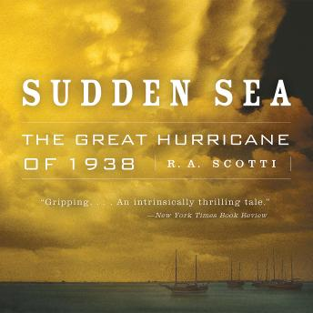 Download Sudden Sea: The Great Hurricane of 1938 by R.A. Scotti