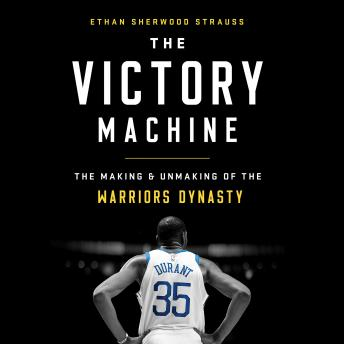 Download Victory Machine: The Making and Unmaking of the Warriors Dynasty by Ethan Sherwood Strauss