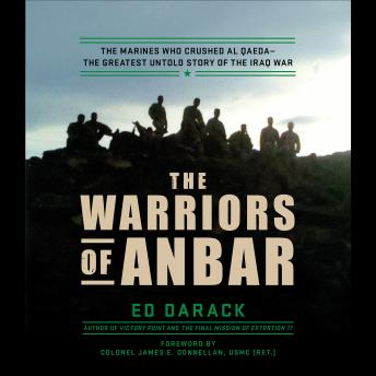 The Warriors of Anbar: The Marines Who Crushed Al Qaeda--the Greatest Untold Story of the Iraq War