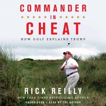 Download Commander in Cheat: How Golf Explains Trump by Rick Reilly