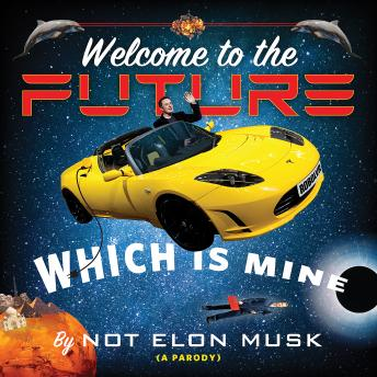 Download Welcome to the Future Which Is Mine by Scott Dikkers, Not Elon Musk