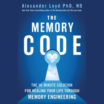 Memory Code: The 10-Minute Solution for Healing Your Life Through Memory Engineering, Alexander Loyd