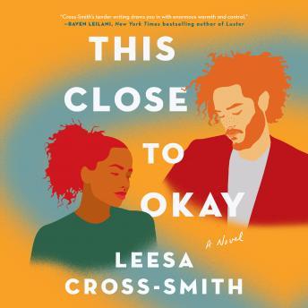 This Close to Okay: A Novel