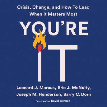 You're It: Crisis, Change, and How to Lead When It Matters Most, Eric J. Mcnulty, Joseph M. Henderson, Barry C. Dorn, Leonard J. Marcus