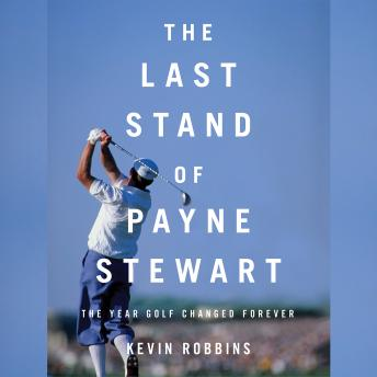 Download Last Stand of Payne Stewart: The Year Golf Changed Forever by Kevin Robbins