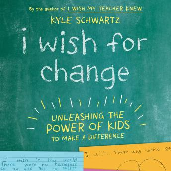 I Wish for Change: Unleashing the Power of Kids to Make a Difference, Kyle Schwartz