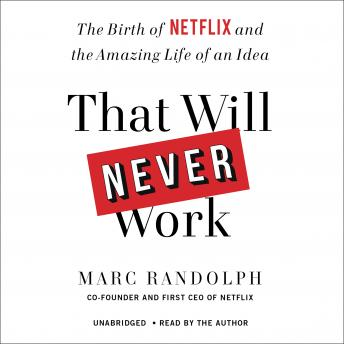 That Will Never Work: The Birth of Netflix and the Amazing Life of an Idea, Marc Randolph