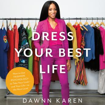 Dress Your Best Life: How to Use Fashion Psychology to Take Your Look -- and Your Life -- to the Next Level sample.