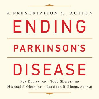 Download Ending Parkinson's Disease: A Prescription for Action by Todd Sherer, Michael S. Okun, Bastiaan R. Bloem, Ray Dorsey