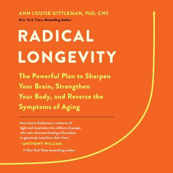 Radical Longevity: The Powerful Plan to Sharpen Your Brain, Strengthen Your Body, and Reverse the Sy