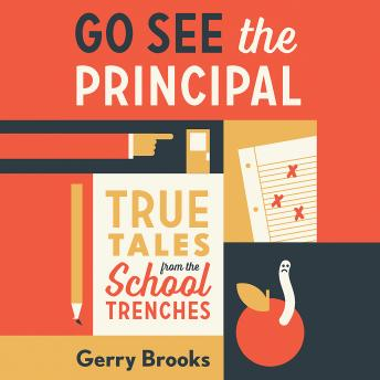 Go See the Principal: True Tales from the School Trenches, Gerry Brooks