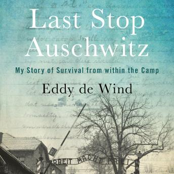 Download Last Stop Auschwitz: My Story of Survival from within the Camp by Eliazar De Wind
