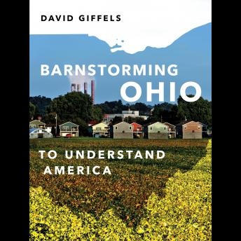 Barnstorming Ohio: To Understand America, David Giffels