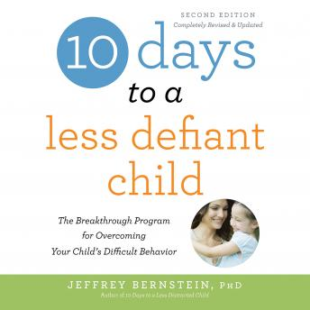 Download 10 Days to a Less Defiant Child, second edition: The Breakthrough Program for Overcoming Your Child's Difficult Behavior by Jeffrey Bernstein