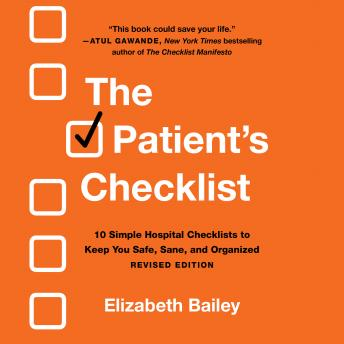 The Patient's Checklist: 10 Simple Hospital Checklists to Keep You Safe, Sane, and Organized
