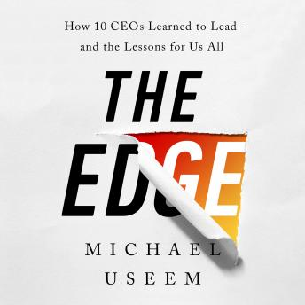 The Edge: How Ten CEOs Learned to Lead--And the Lessons for Us All
