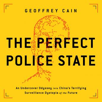 The Perfect Police State: An Undercover Odyssey into China's Terrifying Surveillance Dystopia of the