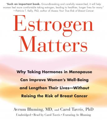 Download Estrogen Matters: Why Taking Hormones in Menopause Can Improve Women's Well-Being and Lengthen Their Lives -- Without Raising the Risk of Breast Cancer by Carol Tavris, Avrum Bluming