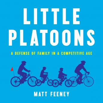 Little Platoons: A Defense of Family in a Competitive Age
