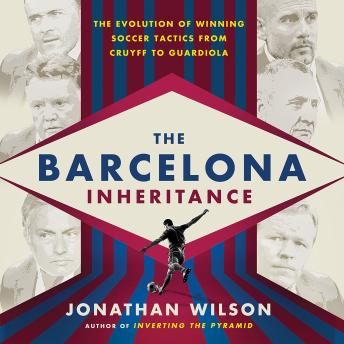 Download Barcelona Inheritance: The Evolution of Winning Soccer Tactics from Cruyff to Guardiola by Jonathan Wilson