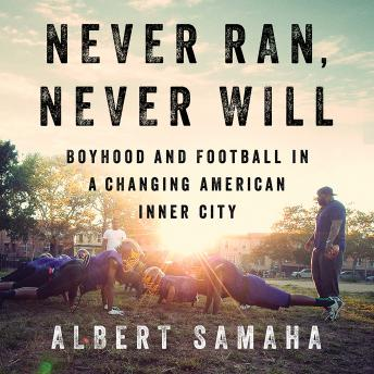 Download Never Ran, Never Will: Boyhood and Football in a Changing American Inner City by Albert Samaha