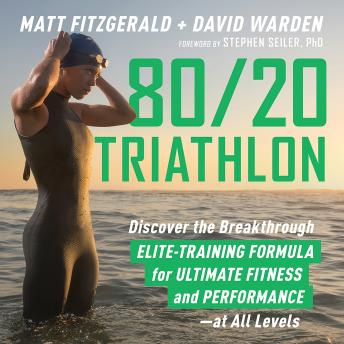 80/20 Triathlon: Discover the Breakthrough Elite-Training Formula for Ultimate Fitness and Performance at All Levels, Audio book by Matt Fitzgerald, David Warden