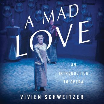 A Mad Love: An Introduction to Opera