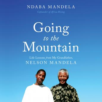 Download Going to the Mountain: Life Lessons from My Grandfather, Nelson Mandela by Ndaba Mandela