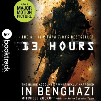 13 Hours: The Inside Account of What Really Happened In Benghazi: Booktrack Edition