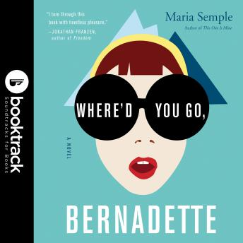 Where'd You Go, Bernadette: A Novel: Booktrack Edition
